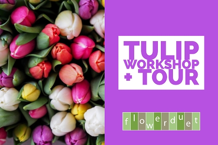 May 11, 2019 - Tulips Workshop + TOUR Combo
